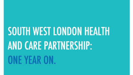 SOUTH WEST LONDON HEALTH AND CARE PARTNERSHIP: ONE YEAR ON